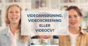 Videoansøgning, videoscreening eller videocv?